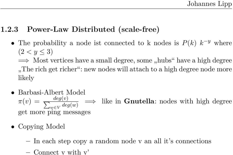 a high degree node more likely Barbasi-Albert Model π(v) = deg(v) w V deg(w) = like in Gnutella: nodes with high