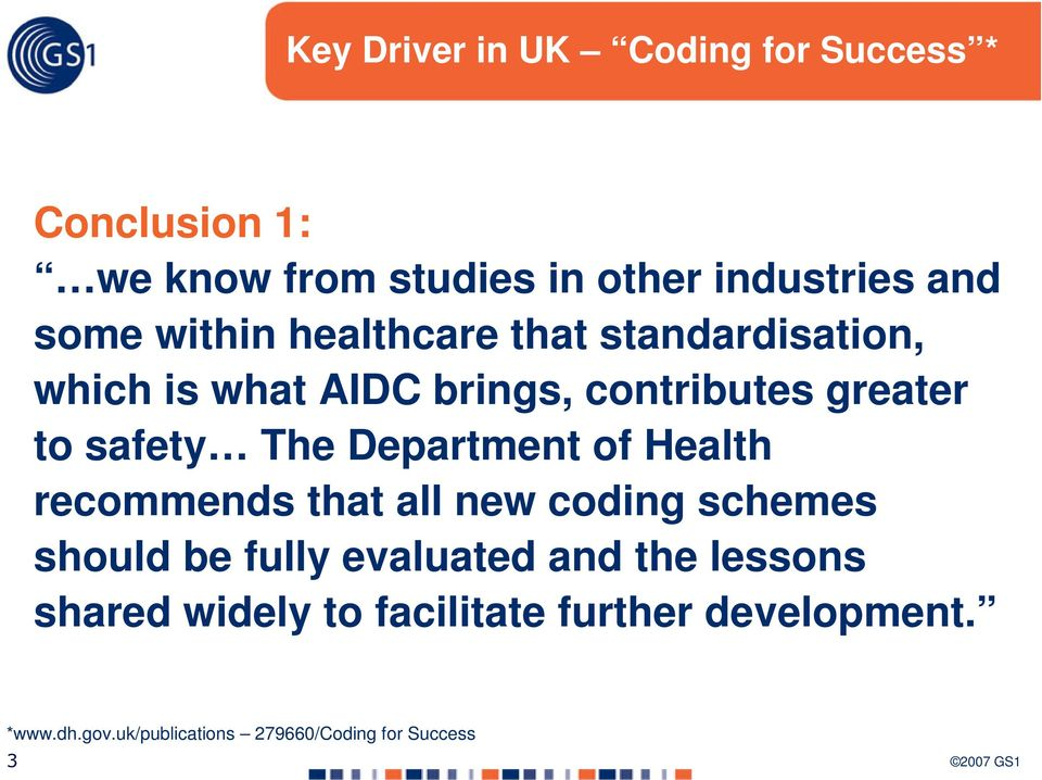 Department of Health recommends that all new coding schemes should be fully evaluated and the lessons