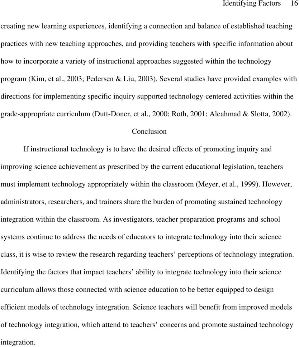 Several studies have provided examples with directions for implementing specific inquiry supported technology-centered activities within the grade-appropriate curriculum (Dutt-Doner, et al.