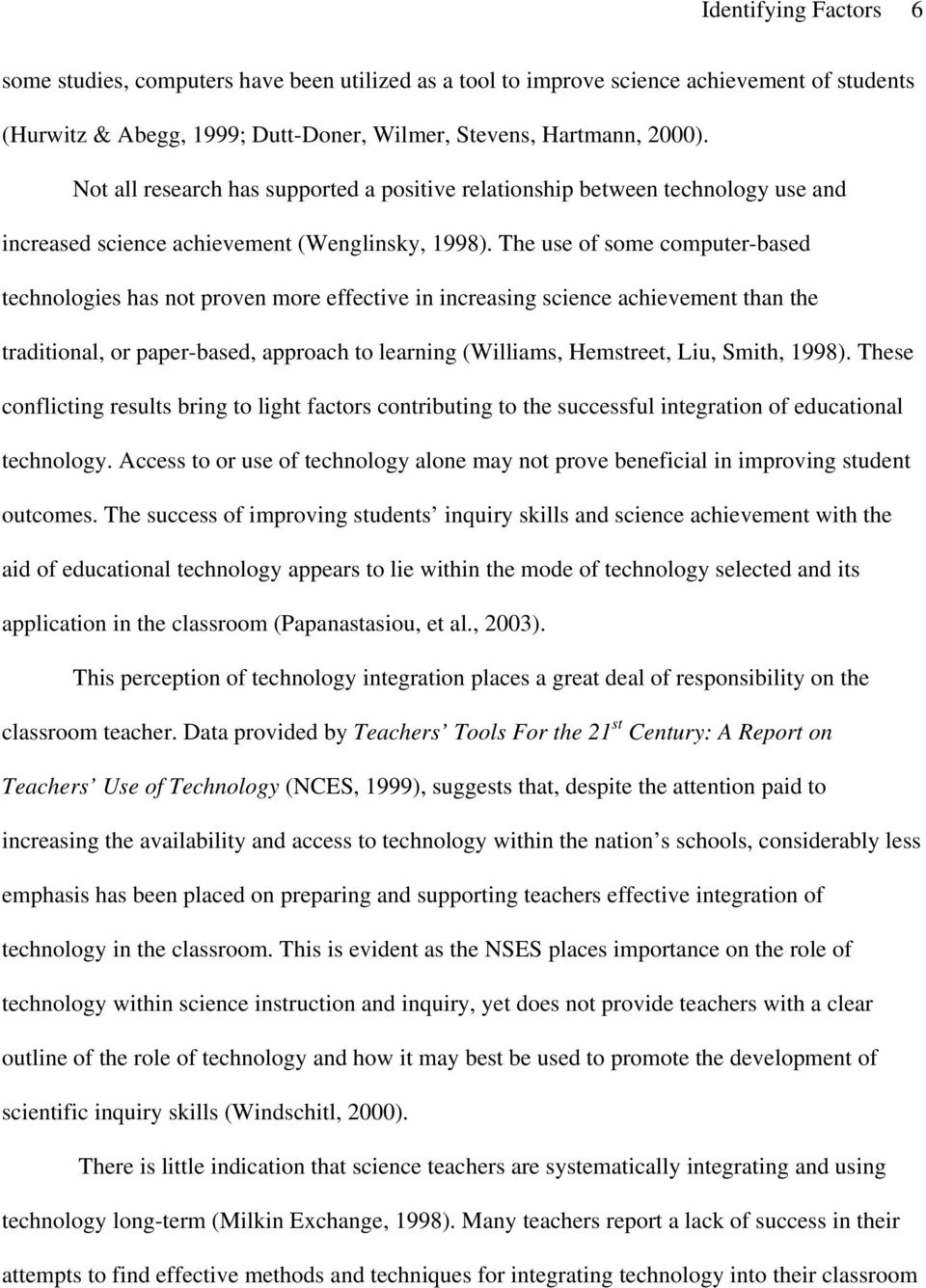 The use of some computer-based technologies has not proven more effective in increasing science achievement than the traditional, or paper-based, approach to learning (Williams, Hemstreet, Liu,