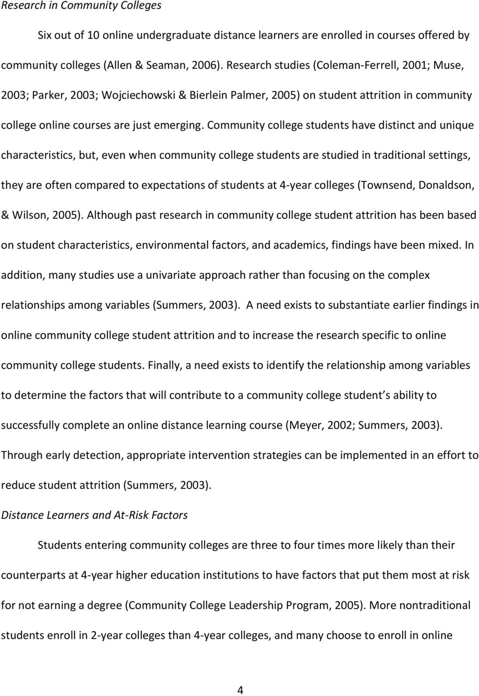 Community college students have distinct and unique characteristics, but, even when community college students are studied in traditional settings, they are often compared to expectations of students