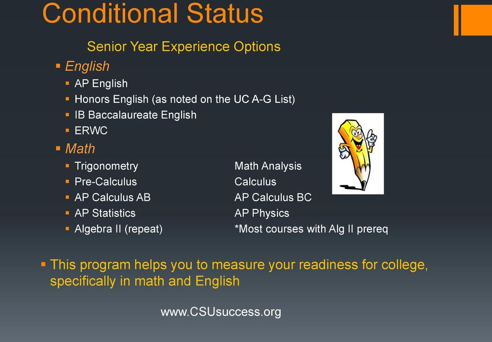 Calculus AB AP Calculus BC AP Statistics AP Physics Algebra II (repeat) *Most courses with Alg II prereq