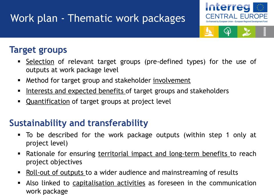 transferability To be described for the work package outputs (within step 1 only at project level) Rationale for ensuring territorial impact and long-term benefits to