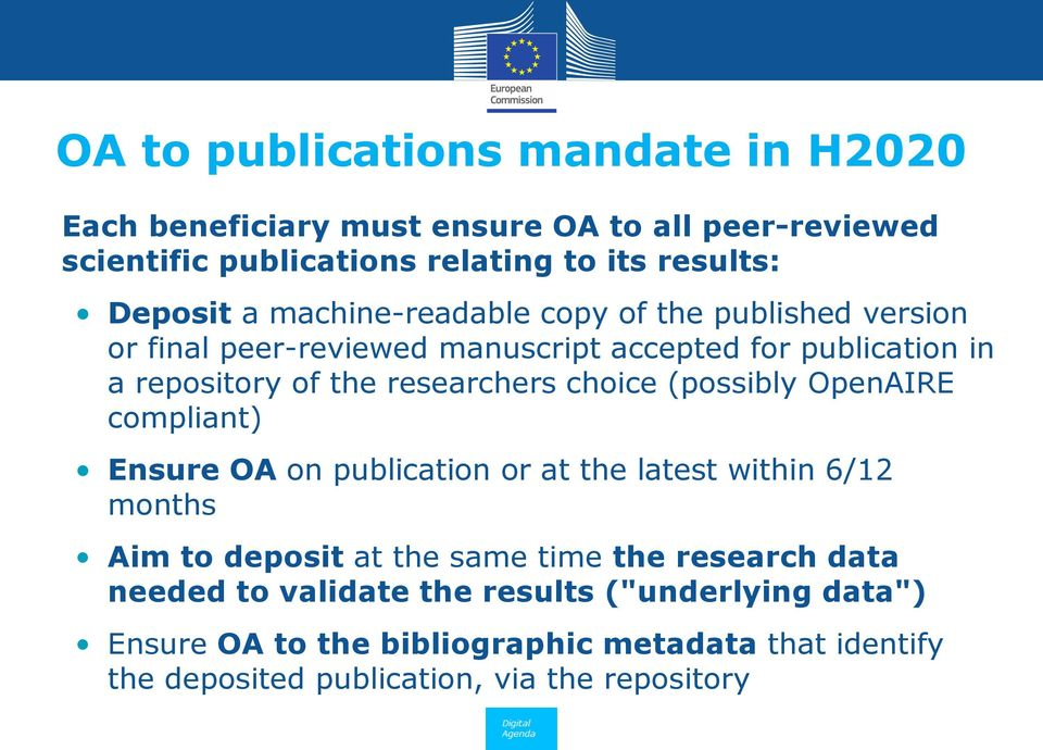 choice (possibly OpenAIRE compliant) Ensure OA on publication or at the latest within 6/12 months Aim to deposit at the same time the research