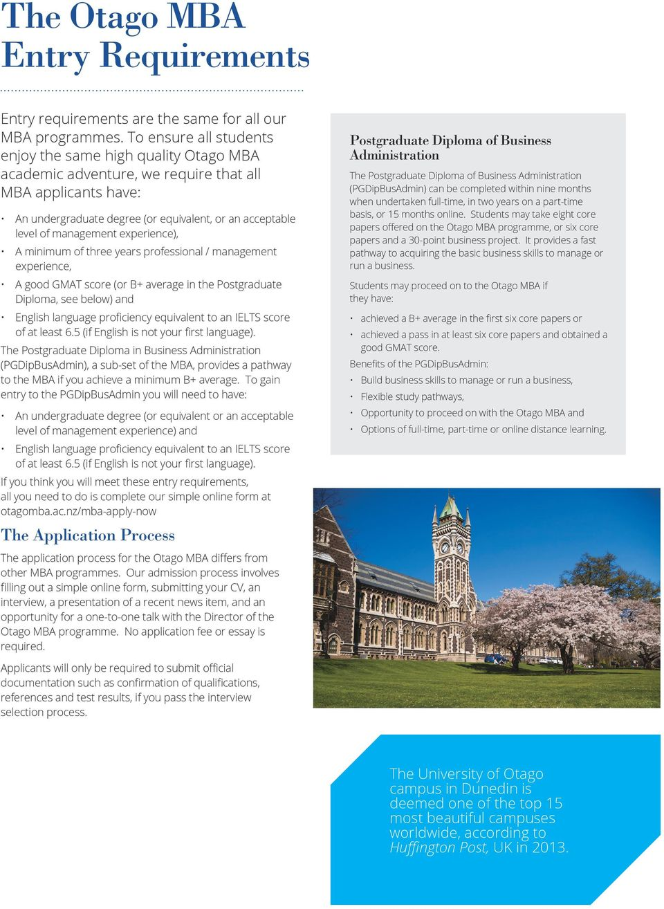 experience), A minimum of three years professional / management experience, A good GMAT score (or B+ average in the Postgraduate Diploma, see below) and English language proficiency equivalent to an