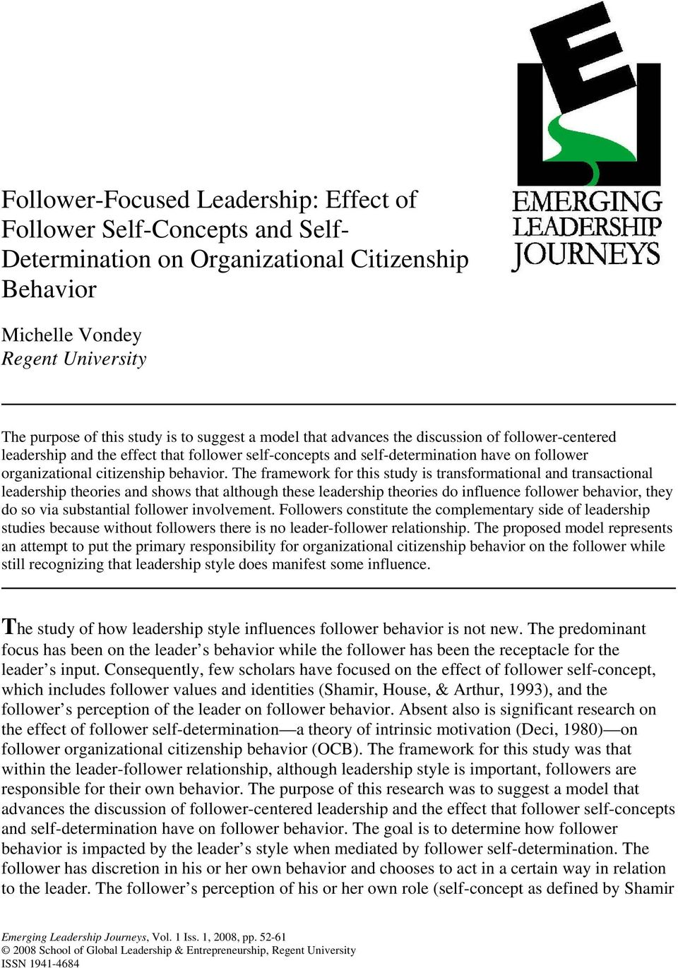 The framework for this study is transformational and transactional leadership theories and shows that although these leadership theories do influence follower behavior, they do so via substantial