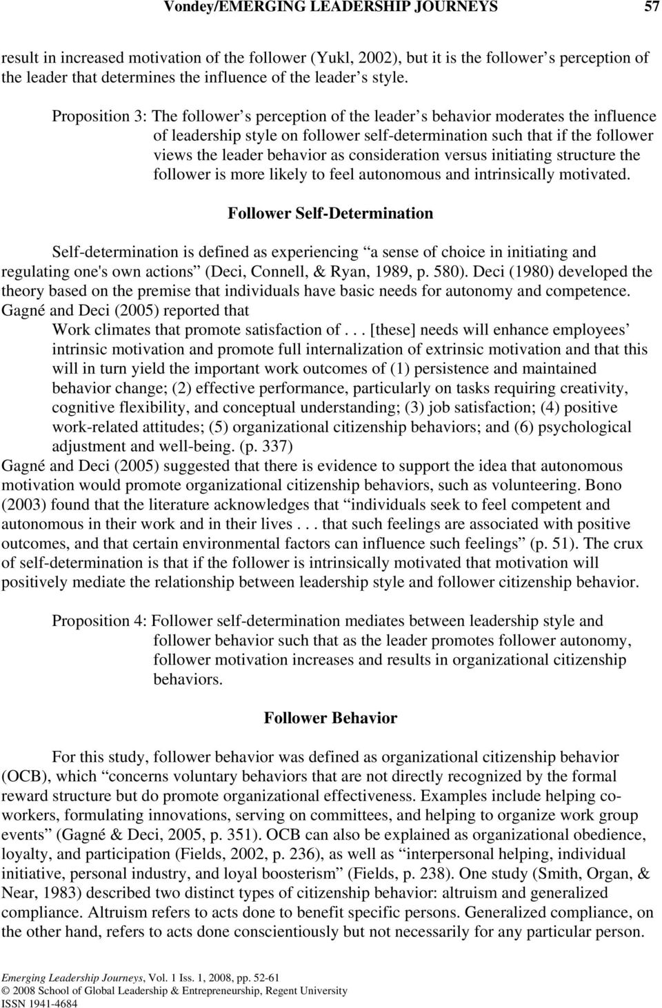 Proposition 3: The follower s perception of the leader s behavior moderates the influence of leadership style on follower self-determination such that if the follower views the leader behavior as