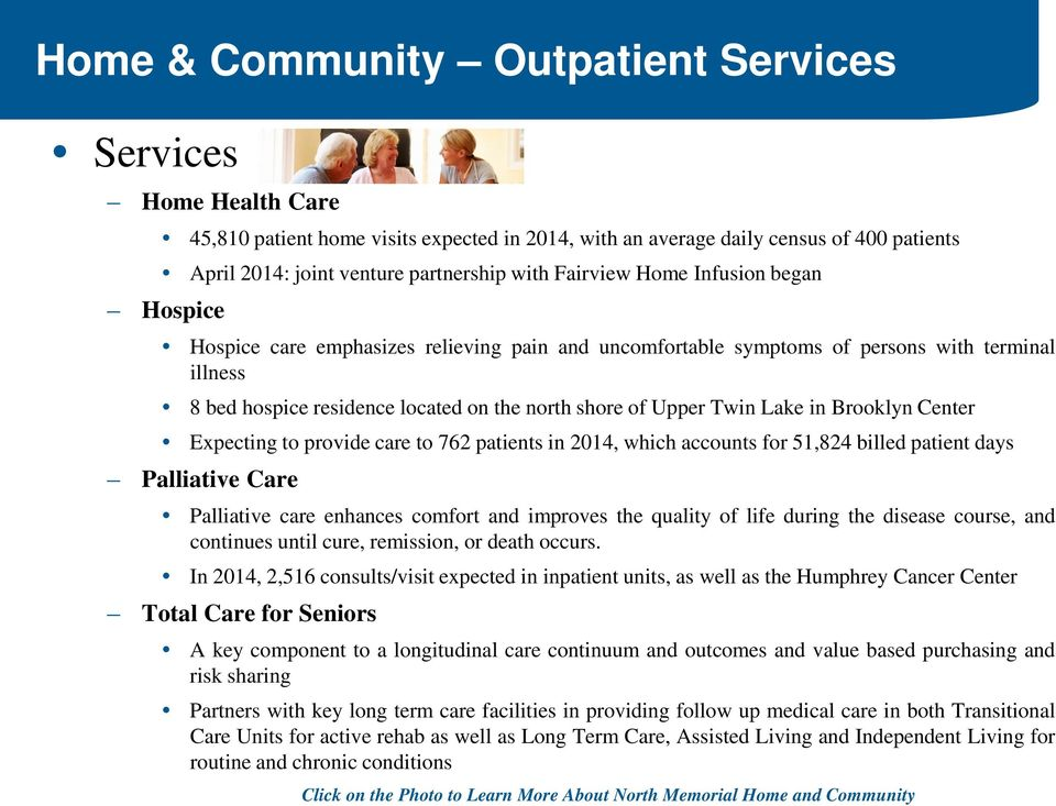 Twin Lake in Brooklyn Center Expecting to provide care to 762 patients in 2014, which accounts for 51,824 billed patient days Palliative Care Palliative care enhances comfort and improves the quality
