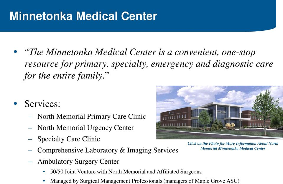 Services: North Memorial Primary Care Clinic North Memorial Urgency Center Specialty Care Clinic Comprehensive Laboratory & Imaging