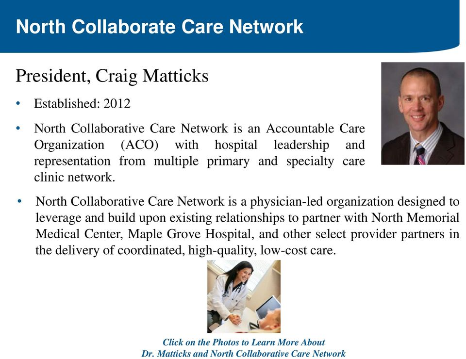 North Collaborative Care Network is a physician-led organization designed to leverage and build upon existing relationships to partner with North Memorial