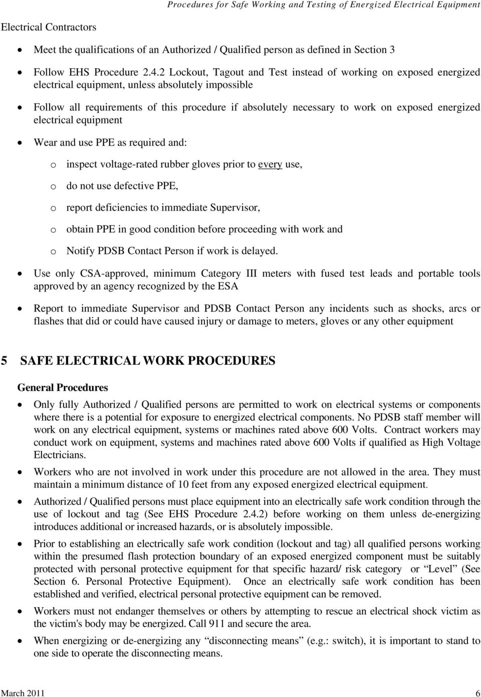 exposed energized electrical equipment Wear and use PPE as required and: o inspect voltage-rated rubber gloves prior to every use, o do not use defective PPE, o report deficiencies to immediate