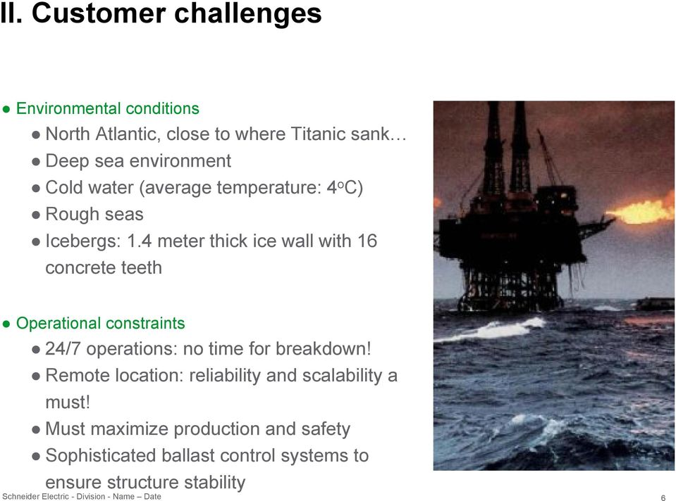 4 meter thick ice wall with 16 concrete teeth Operational constraints 24/7 operations: no time for breakdown!
