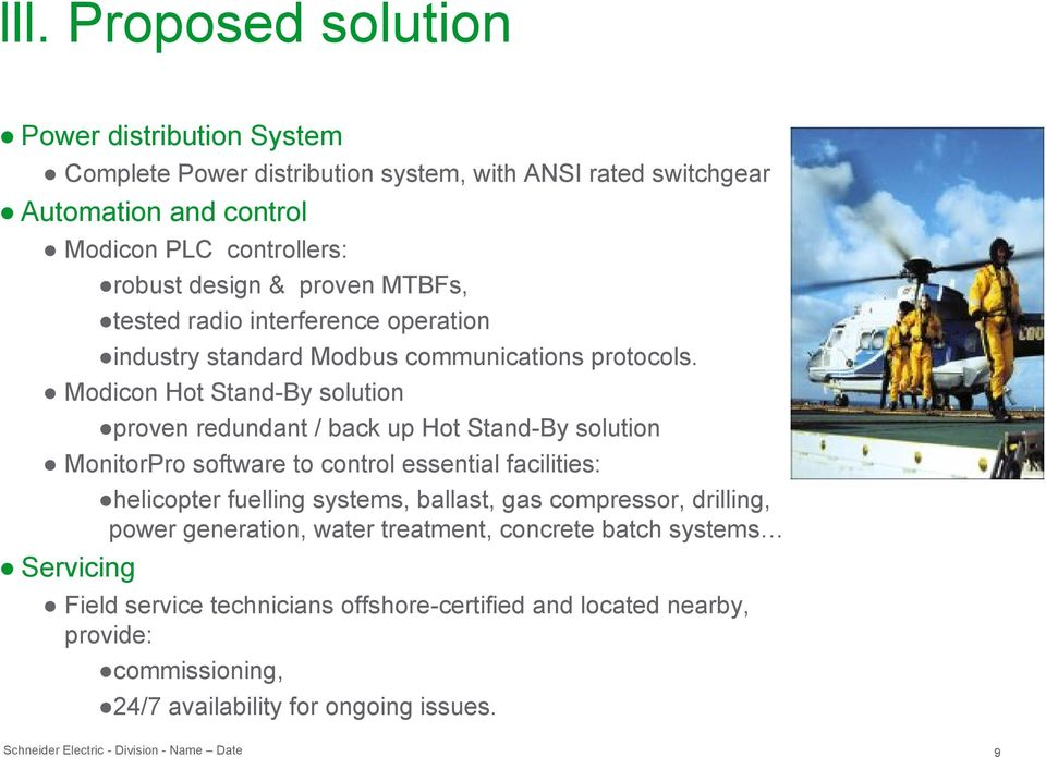 Modicon Hot Stand-By solution proven redundant / back up Hot Stand-By solution MonitorPro software to control essential facilities: Servicing helicopter fuelling systems,