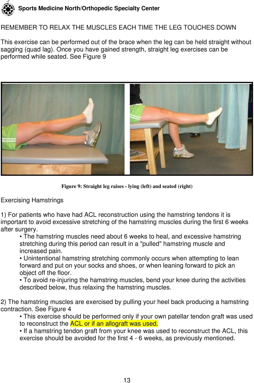 See Figure 9 Exercising Hamstrings Figure 9: Straight leg raises - lying (left) and seated (right) 1) For patients who have had ACL reconstruction using the hamstring tendons it is important to avoid