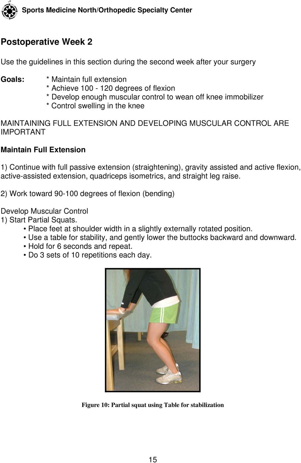 Extension 1) Continue with full passive extension (straightening), gravity assisted and active flexion, active-assisted extension, quadriceps isometrics, and straight leg raise.