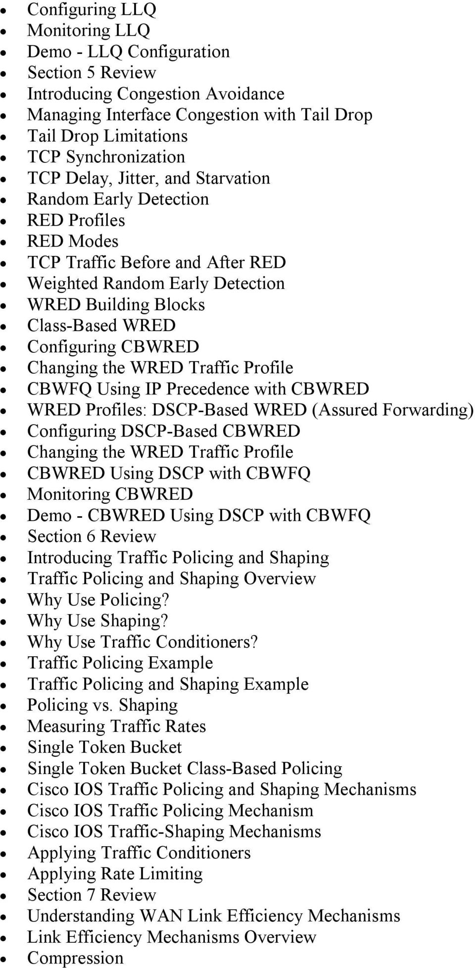 Changing the WRED Traffic Profile CBWFQ Using IP Precedence with CBWRED WRED Profiles: DSCP Based WRED (Assured Forwarding) Configuring DSCP Based CBWRED Changing the WRED Traffic Profile CBWRED