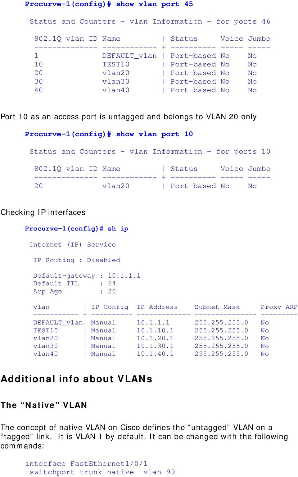 No 40 vlan40 Port-based No No Port 10 as an access port is untagged and belongs to VLAN 20 only Procurve-1(config)# show vlan port 10 Status and Counters - vlan Information - for ports 10 802.