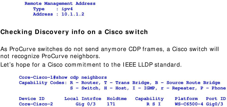 recognize ProCurve neighbors. Let s hope for a Cisco commitment to the IEEE LLDP standard.