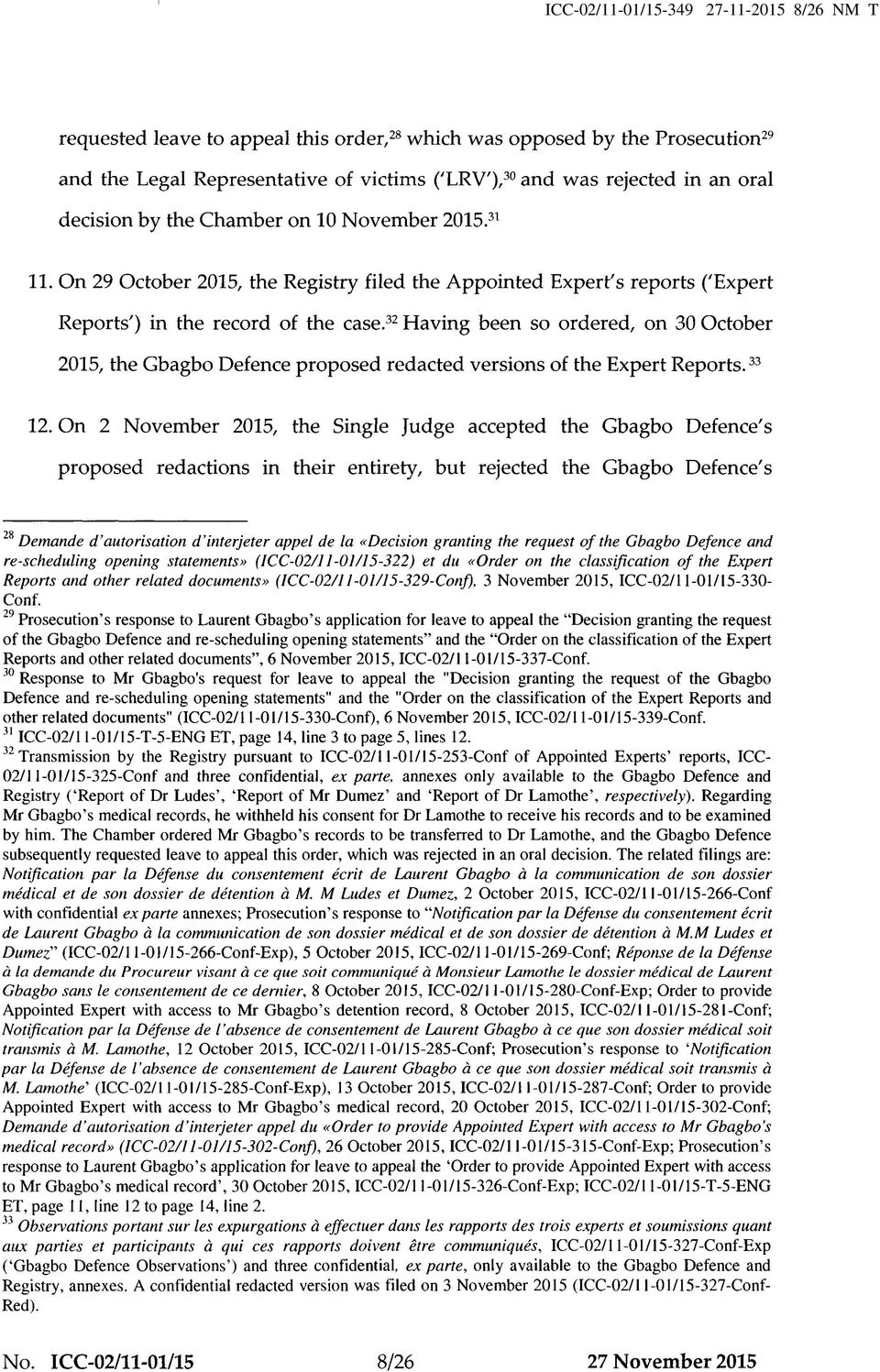 32 Having been so ordered, on 30 October 2015, the Gbagbo Defence proposed redacted versions of the Expert Reports.33 12.