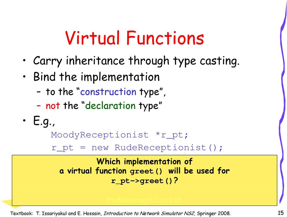 , MoodyReceptionist *r_pt; r_pt = new RudeReceptionist(); Which implementation of a virtual