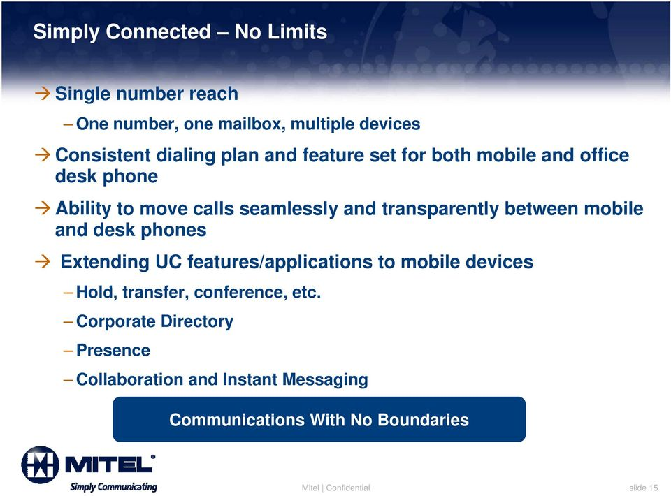 mobile and desk phones Extending UC features/applications to mobile devices Hold, transfer, conference, etc.