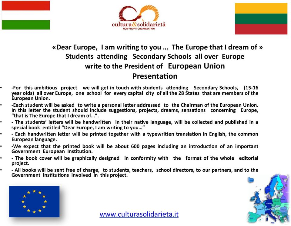 Union. - Each student will be asked to write a personal lewer addressed to the Chairman of the European Union. In this lewer the student should include sugges.ons, projects, dreams, sensa.