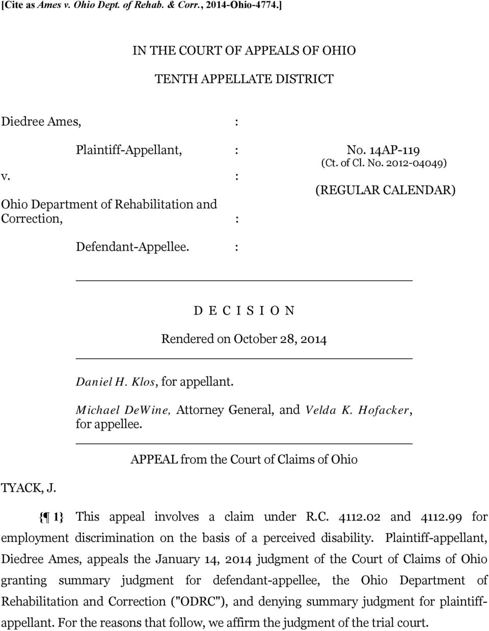 Michael DeWine, Attorney General, and Velda K. Hofacker, for appellee. APPEAL from the Court of Claims of Ohio TYACK, J. { 1} This appeal involves a claim under R.C. 4112.02 and 4112.