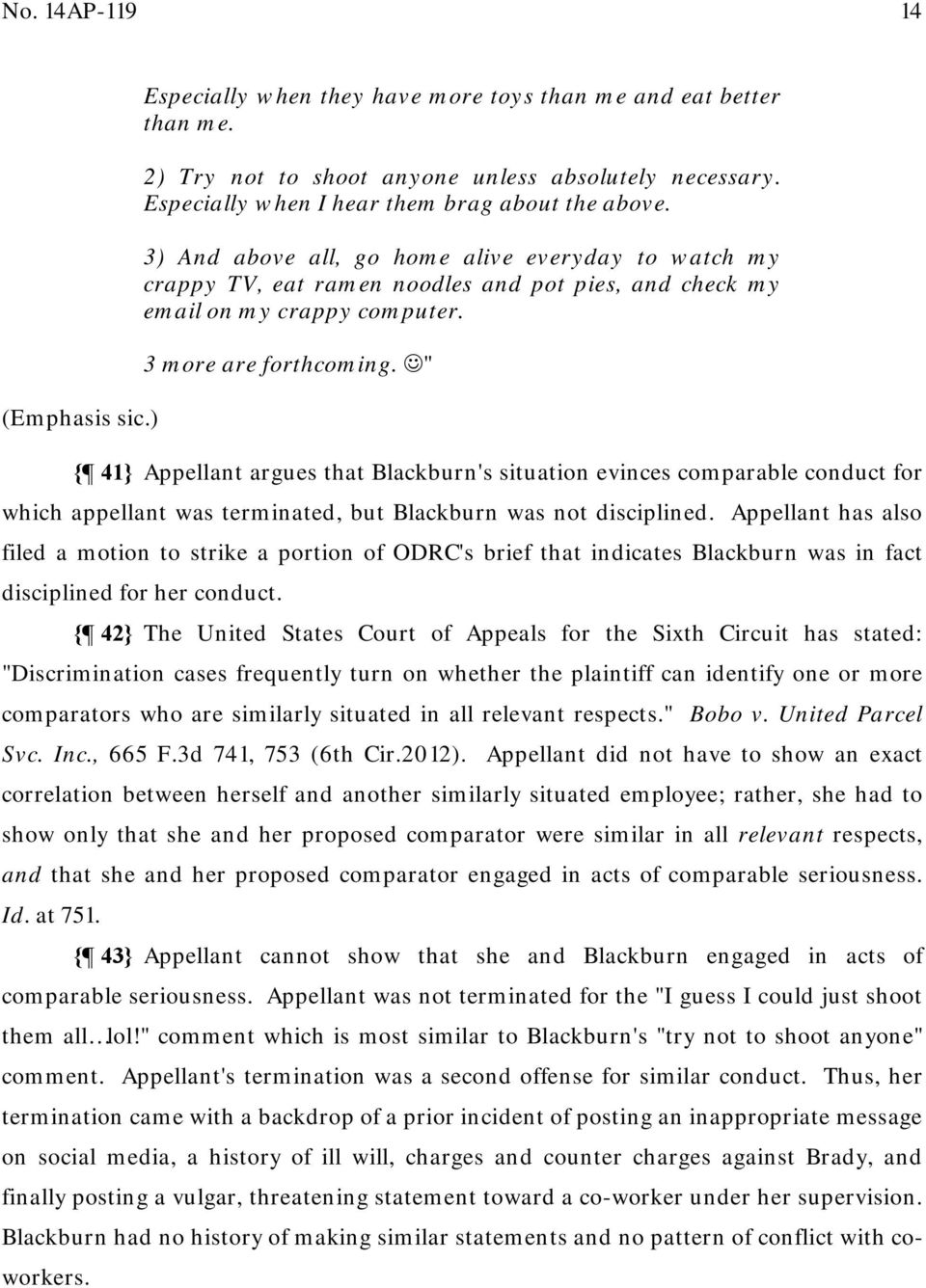 "3 more are forthcoming. "" { 41} Appellant argues that Blackburn's situation evinces comparable conduct for which appellant was terminated, but Blackburn was not disciplined."