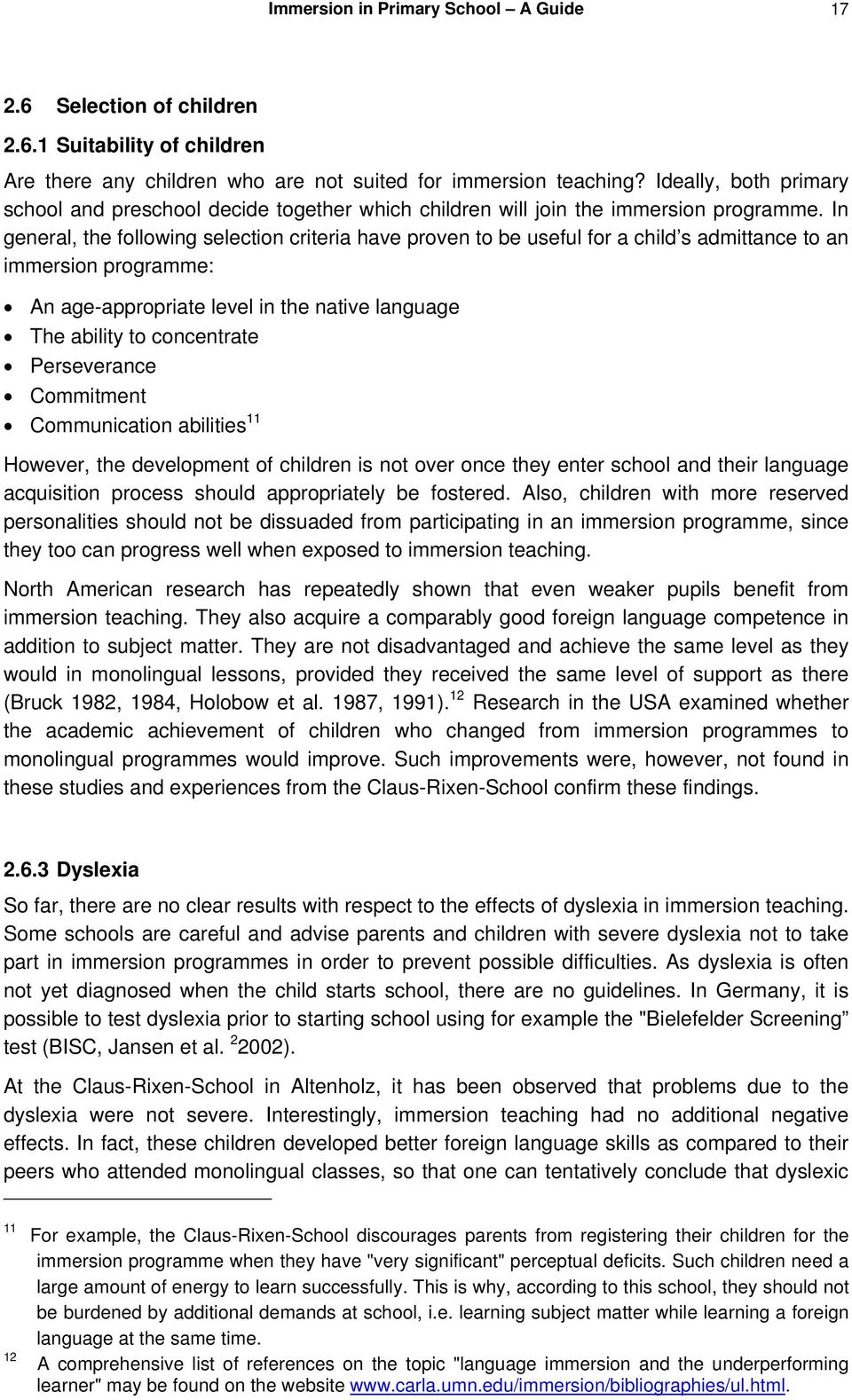 In general, the following selection criteria have proven to be useful for a child s admittance to an immersion programme: An age-appropriate level in the native language The ability to concentrate