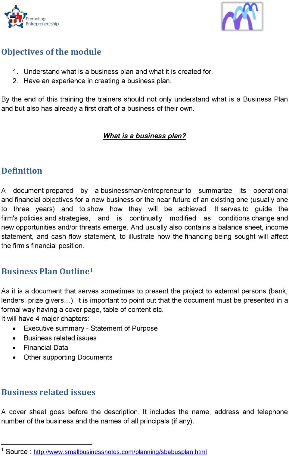Definition A document prepared by a businessman/entrepreneur to summarize its operational and financial objectives for a new business or the near future of an existing one (usually one to three