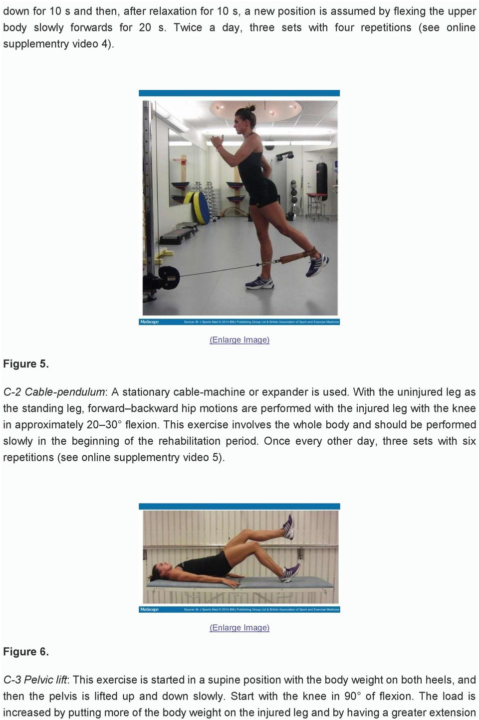 With the uninjured leg as the standing leg, forward backward hip motions are performed with the injured leg with the knee in approximately 20 30 flexion.