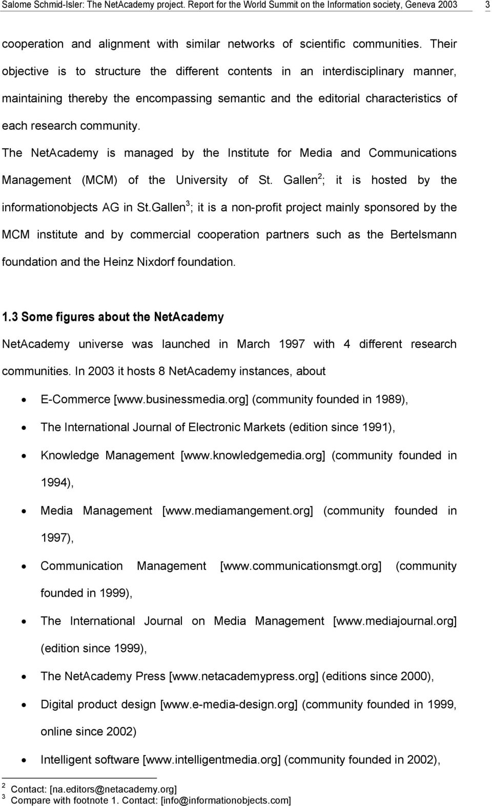 The NetAcademy is managed by the Institute for Media and Communications Management (MCM) of the University of St. Gallen 2 ; it is hosted by the informationobjects AG in St.