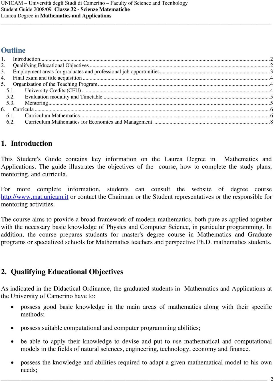 Introduction This Student's Guide contains key information on the Laurea Degree in Mathematics and Applications The guide illustrates the objectives of the course, how to complete the study plans,