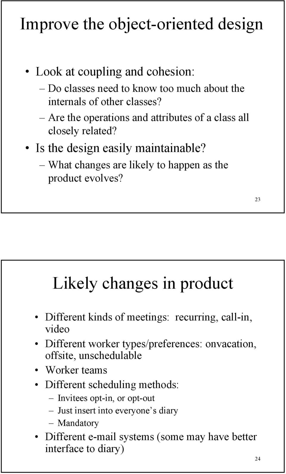 23 Likely changes in product Different kinds of meetings: recurring, call-in, video Different worker types/preferences: onvacation, offsite, unschedulable