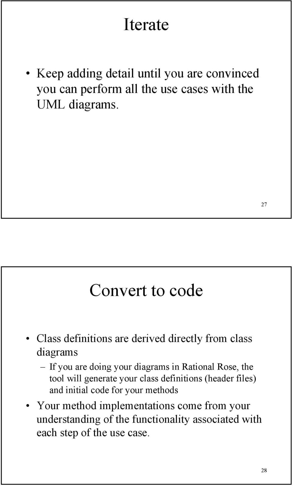 Rational Rose, the tool will generate your class definitions (header files) and initial code for your methods