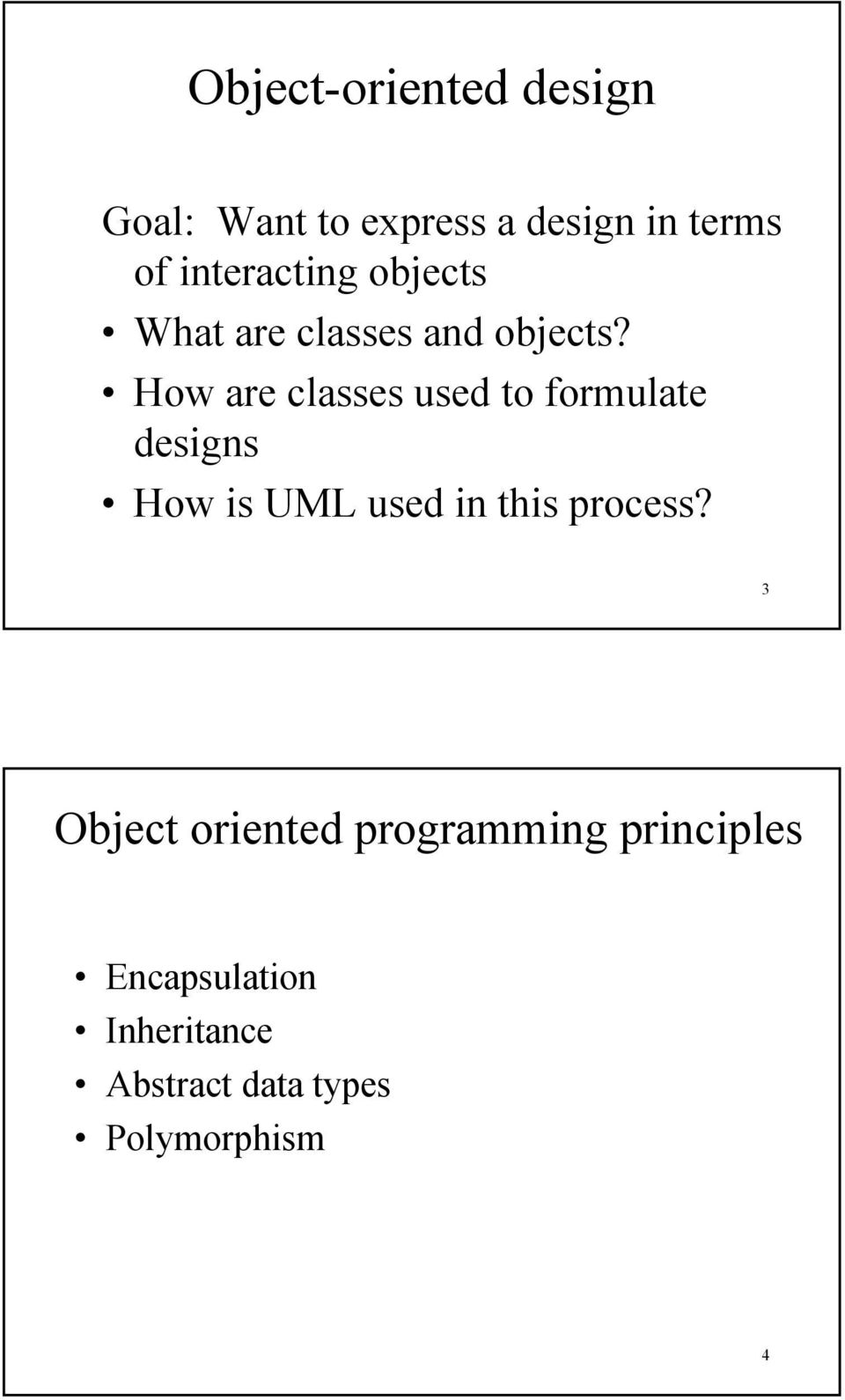 How are classes used to formulate designs How is UML used in this