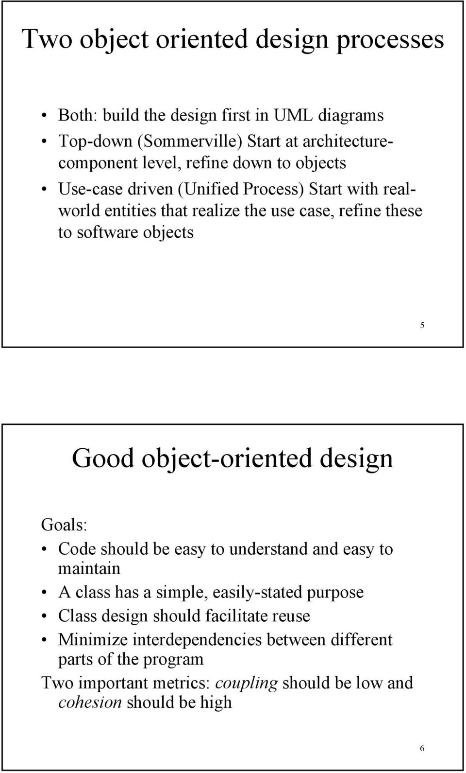 object-oriented design Goals: Code should be easy to understand and easy to maintain A class has a simple, easily-stated purpose Class design should