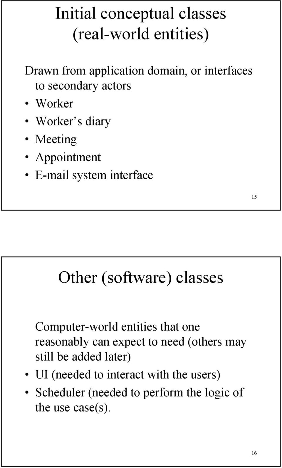 (software) classes Computer-world entities that one reasonably can expect to need (others may still