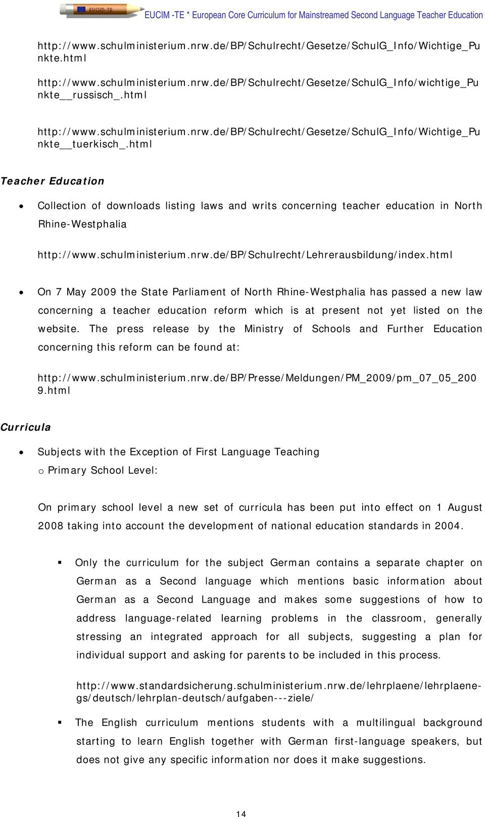 html Teacher Education Collection of downloads listing laws and writs concerning teacher education in North Rhine-Westphalia http://www.schulministerium.nrw.de/bp/schulrecht/lehrerausbildung/index.