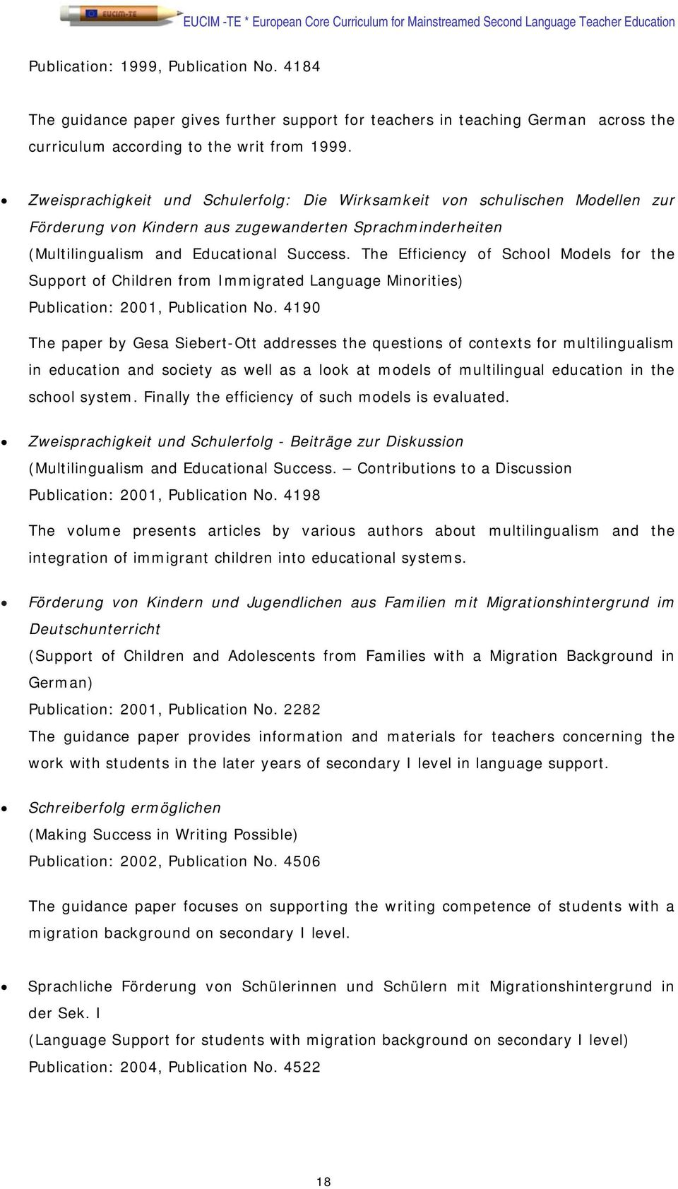 The Efficiency of School Models for the Support of Children from Immigrated Language Minorities) Publication: 2001, Publication No.