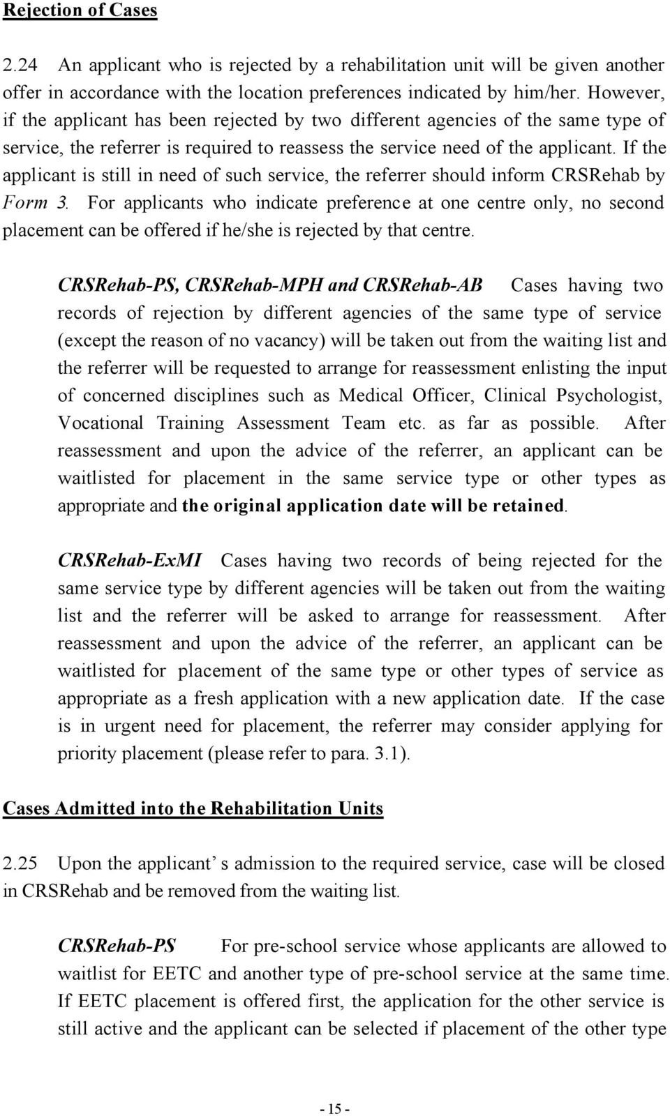 If the applicant is still in need of such service, the referrer should inform CRSRehab by Form 3.