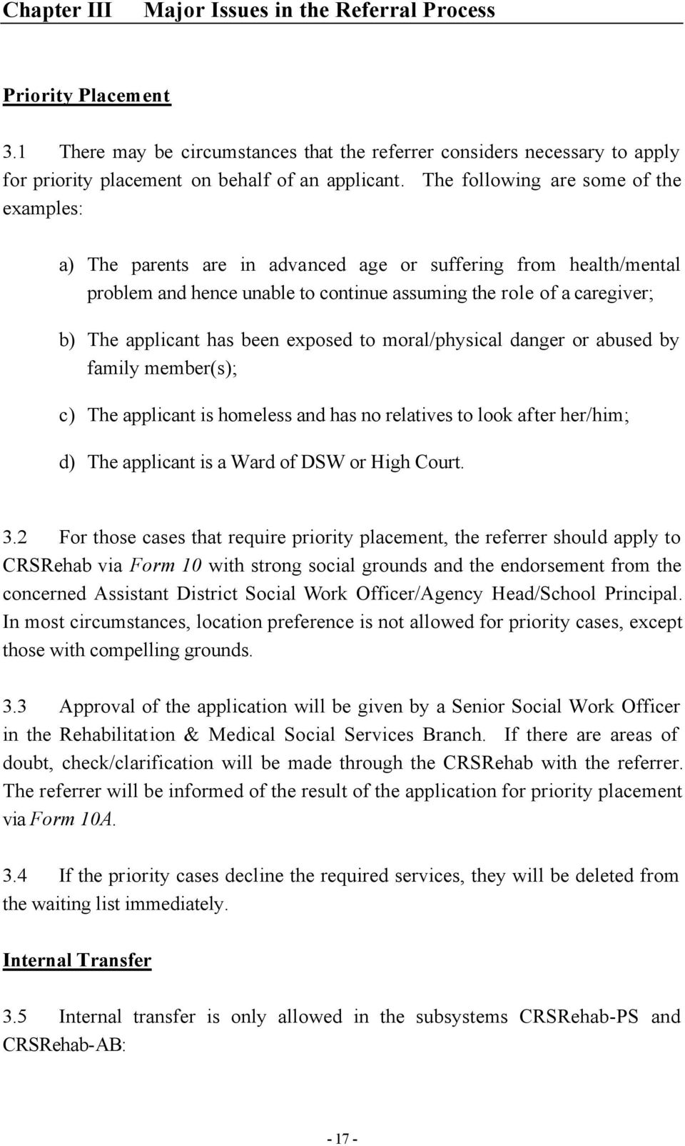 been exposed to moral/physical danger or abused by family member(s); c) The applicant is homeless and has no relatives to look after her/him; d) The applicant is a Ward of DSW or High Court. 3.