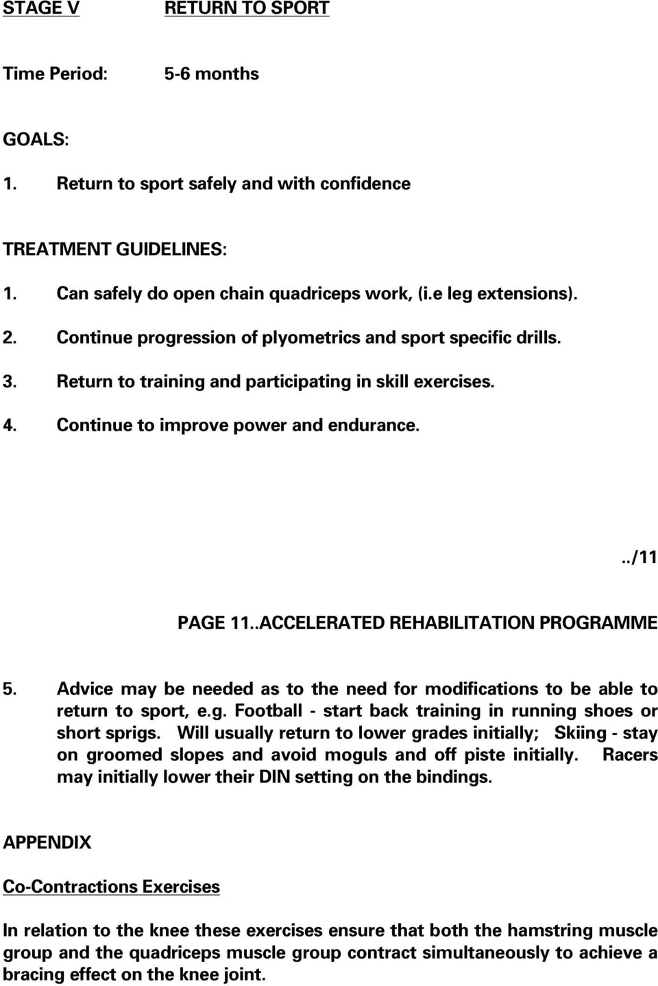 .ACCELERATED REHABILITATION PROGRAMME 5. Advice may be needed as to the need for modifications to be able to return to sport, e.g. Football - start back training in running shoes or short sprigs.