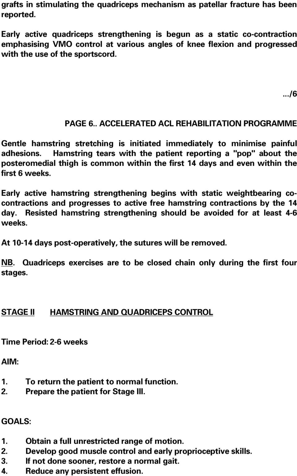 . ACCELERATED ACL REHABILITATION PROGRAMME Gentle hamstring stretching is initiated immediately to minimise painful adhesions.