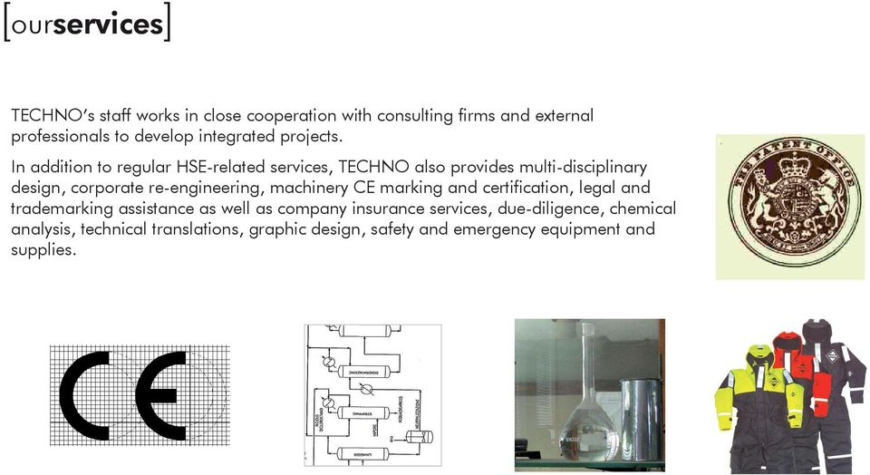 In addition to regular HSE-related services, TECHNO also provides multi-disciplinary design, corporate re-engineering,