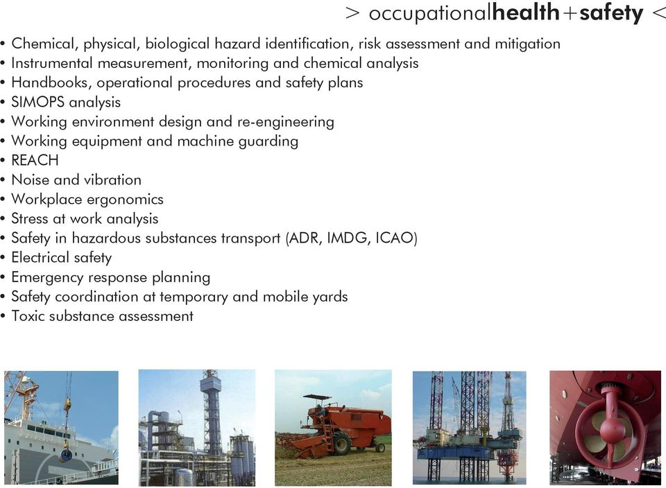 re-engineering Working equipment and machine guarding REACH Noise and vibration Workplace ergonomics Stress at work analysis Safety in hazardous