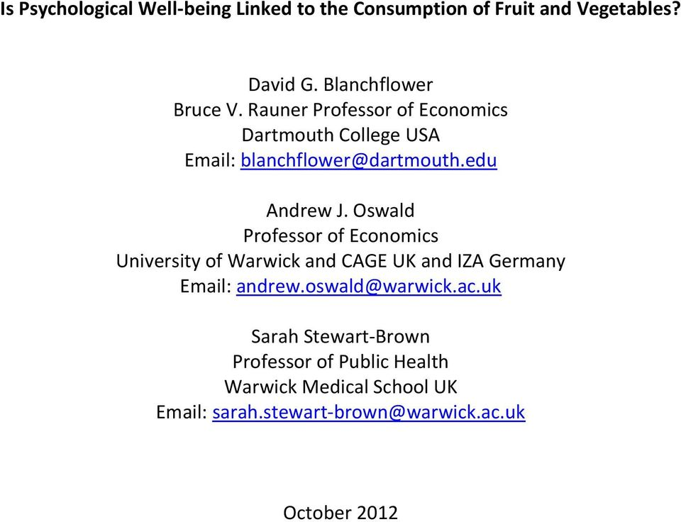 Oswald Professor of Economics University of Warwick and CAGE UK and IZA Germany Email: andrew.oswald@warwick.ac.