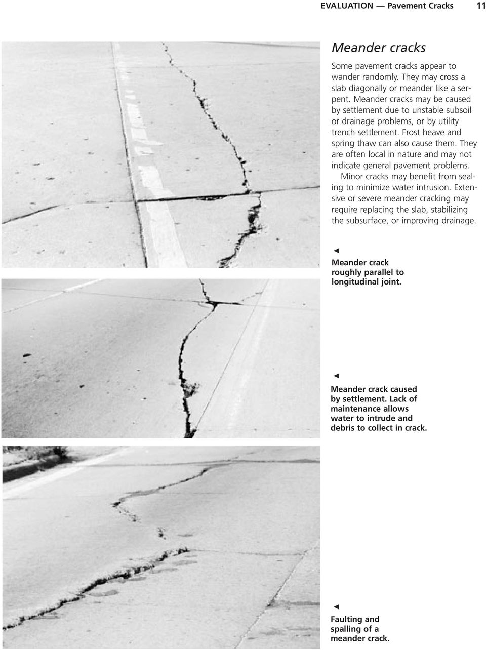 They are often local in nature and may not indicate general pavement problems. Minor cracks may benefit from sealing to minimize water intrusion.