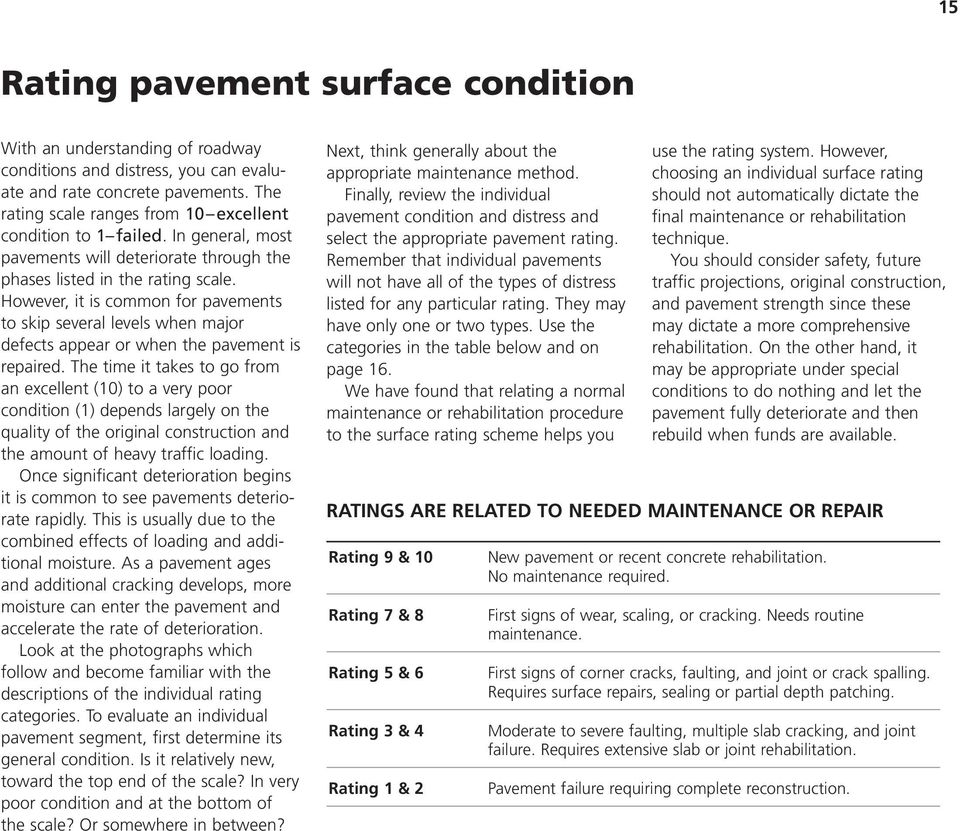 However, it is common for pavements to skip several levels when major defects appear or when the pavement is repaired.