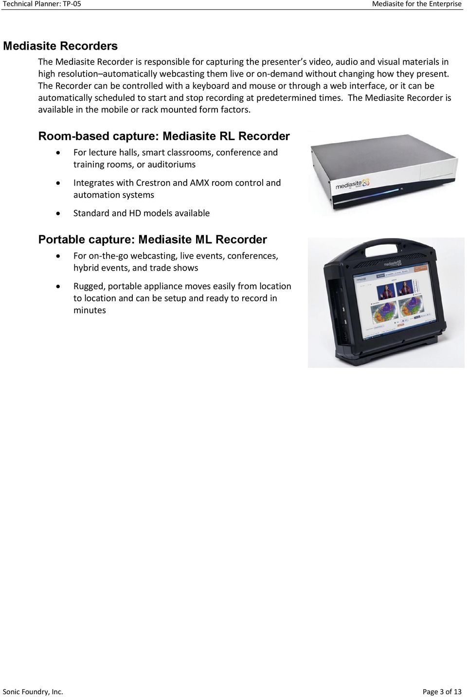 The Mediasite Recorder is available in the mobile or rack mounted form factors.